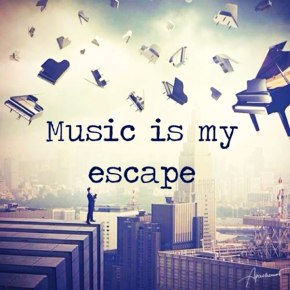music-is-my-escape-life-quote